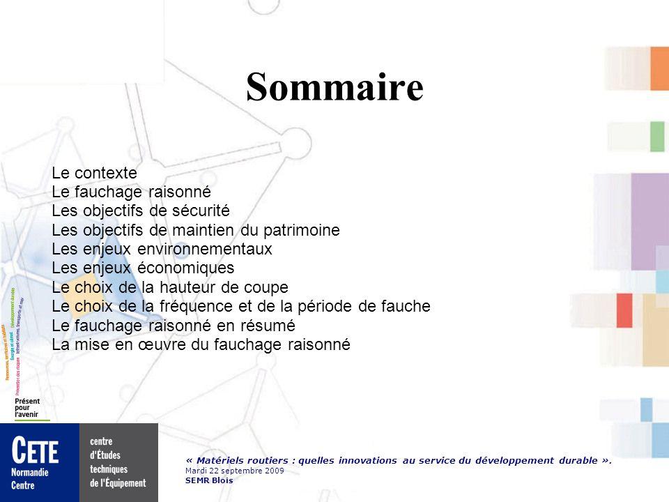 « Matériels routiers : quelles innovations au service du développement durable ». Mardi 22 septembre 2009 SEMR Blois Sommaire Le contexte Le fauchage
