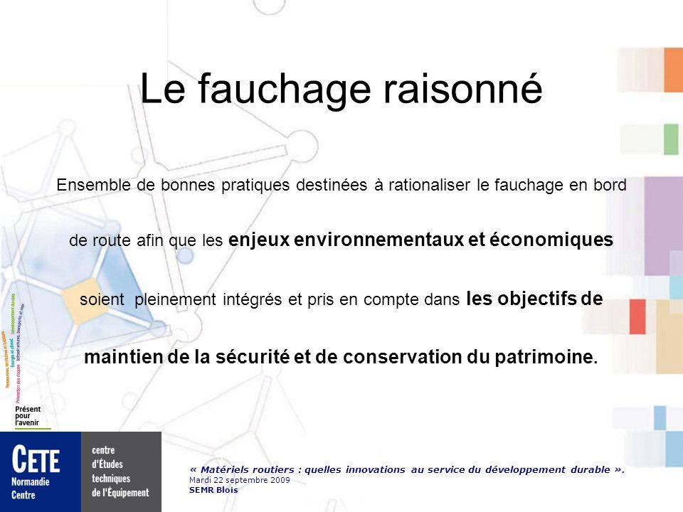 « Matériels routiers : quelles innovations au service du développement durable ». Mardi 22 septembre 2009 SEMR Blois Le fauchage raisonné Ensemble de