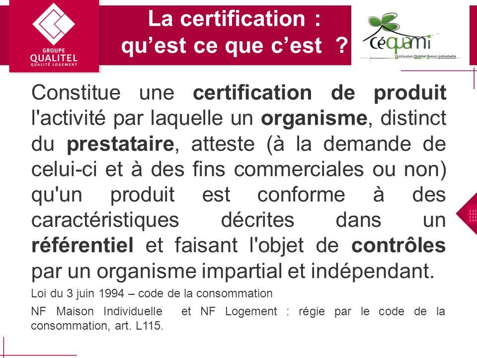 Le paysage des certifications Bâti Certifications existant Certifications neuf Maison individuelle Logement collectif Individuel Groupé Bâtiment tertiaire - - HPE THPE Labels énergie Pour le Neuf HPE enr THPE enr BBC LABEL PERFORMANCE Qualité thermique