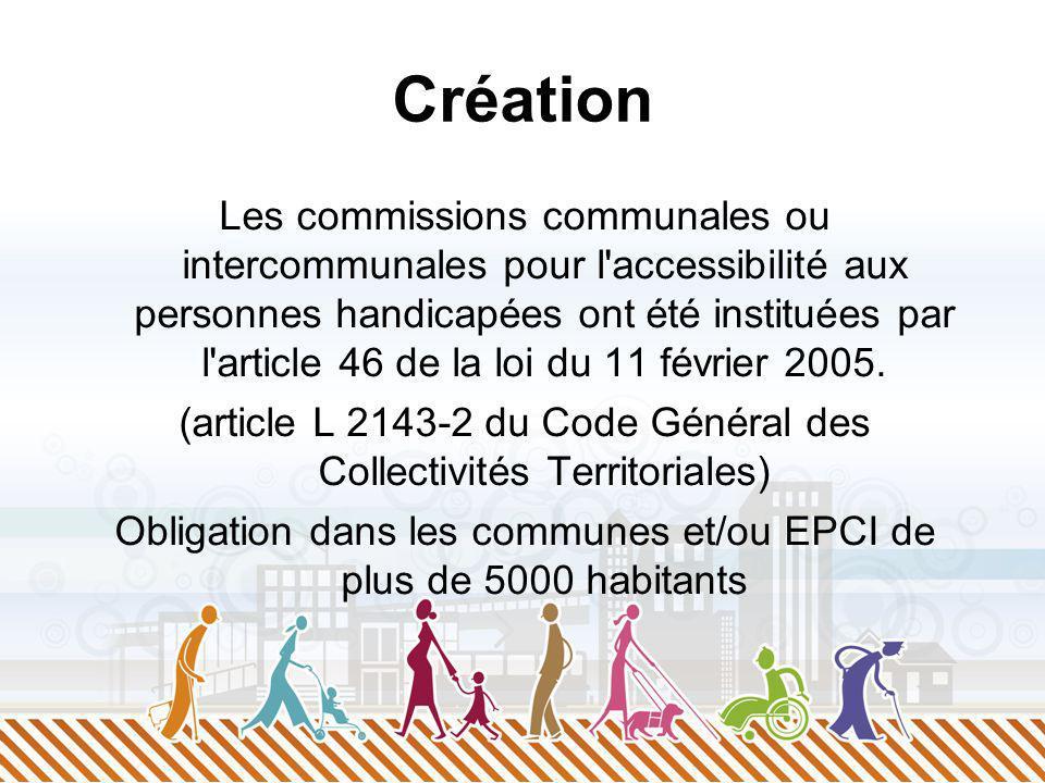 Création Les commissions communales ou intercommunales pour l'accessibilité aux personnes handicapées ont été instituées par l'article 46 de la loi du