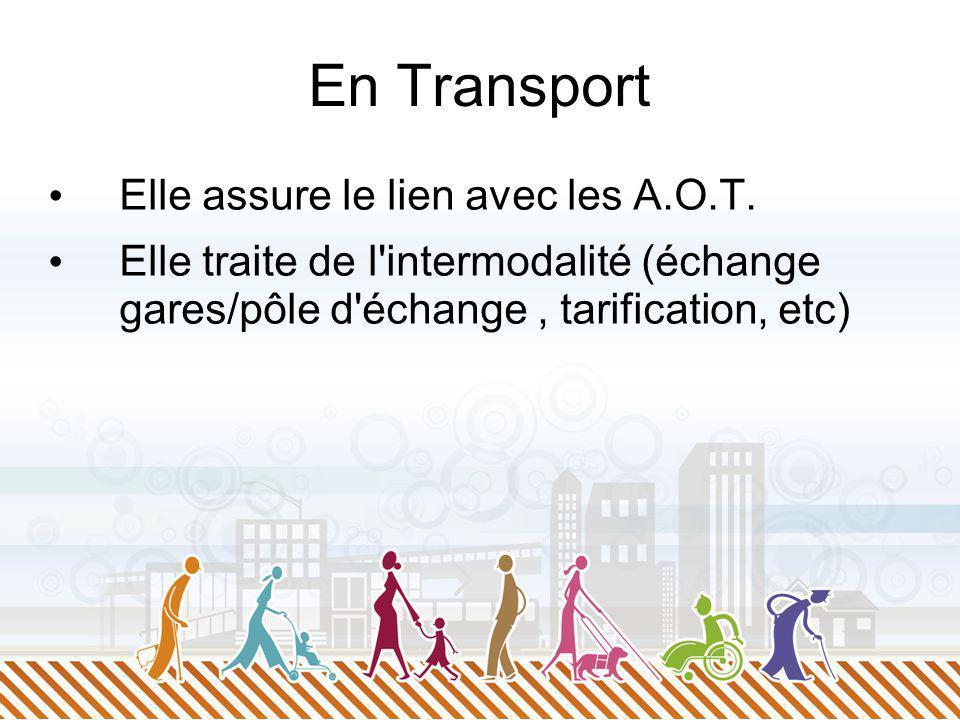 En Transport Elle assure le lien avec les A.O.T. Elle traite de l'intermodalité (échange gares/pôle d'échange, tarification, etc)