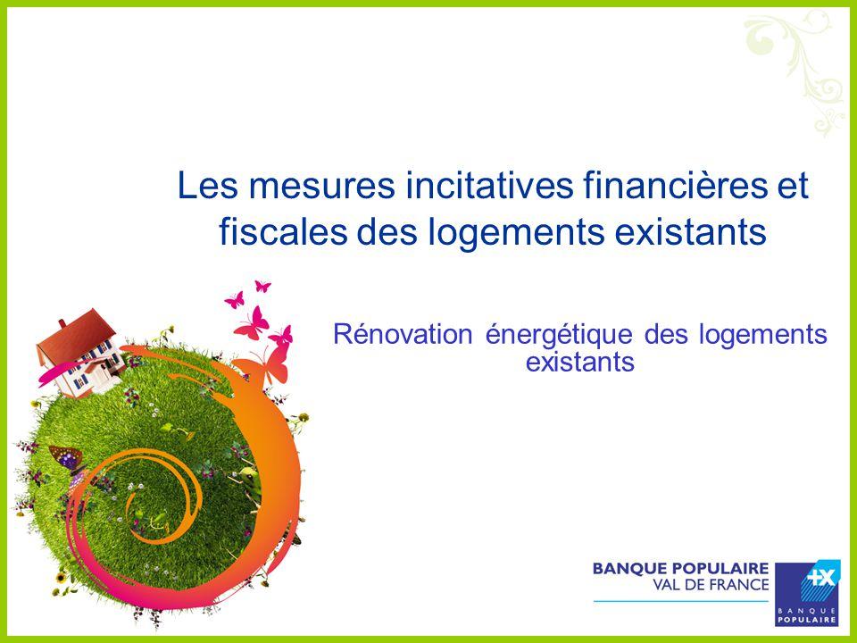 Les mesures incitatives financières et fiscales des logements existants Rénovation énergétique des logements existants