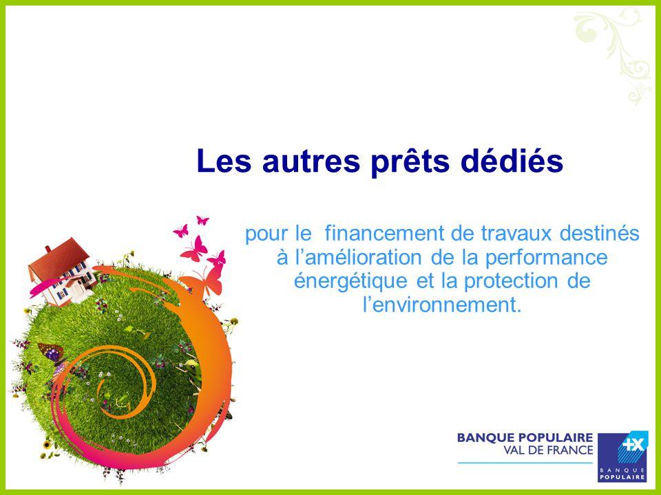 Les autres prêts dédiés pour le financement de travaux destinés à lamélioration de la performance énergétique et la protection de lenvironnement.