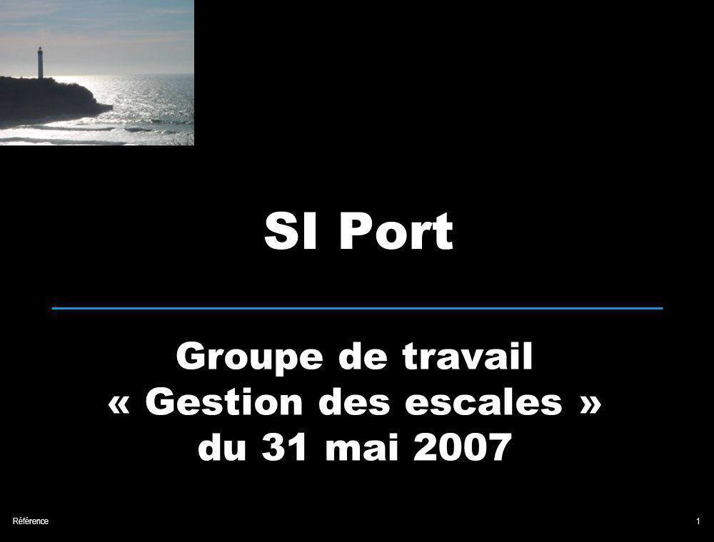 Référence1 Groupe de travail « Gestion des escales » du 31 mai 2007 SI Port