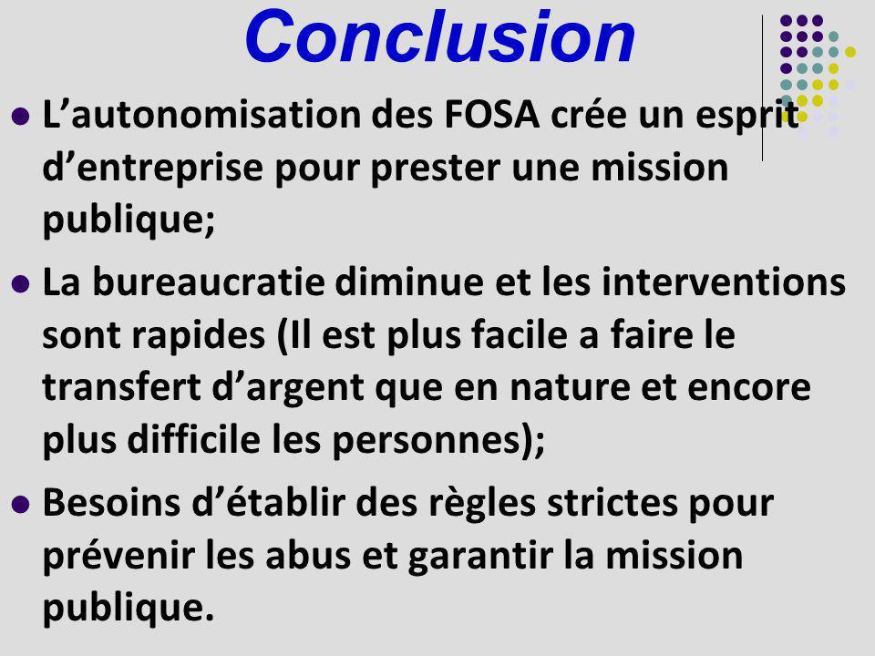Conclusion Lautonomisation des FOSA crée un esprit dentreprise pour prester une mission publique; La bureaucratie diminue et les interventions sont ra