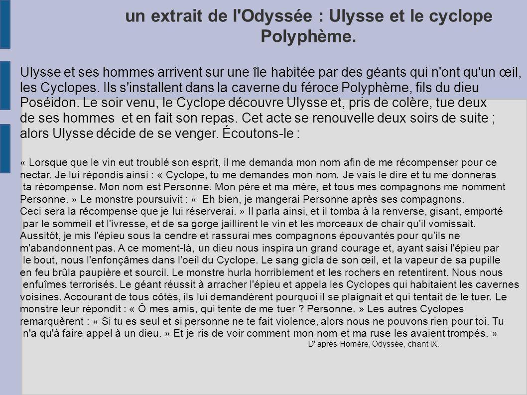 un extrait de l'Odyssée : Ulysse et le cyclope Polyphème. Ulysse et ses hommes arrivent sur une île habitée par des géants qui n'ont qu'un œil, les Cy