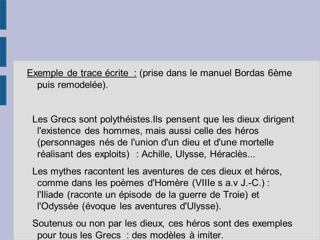 Exemple de trace écrite : (prise dans le manuel Bordas 6ème puis remodelée). Les Grecs sont polythéistes.Ils pensent que les dieux dirigent l'existenc