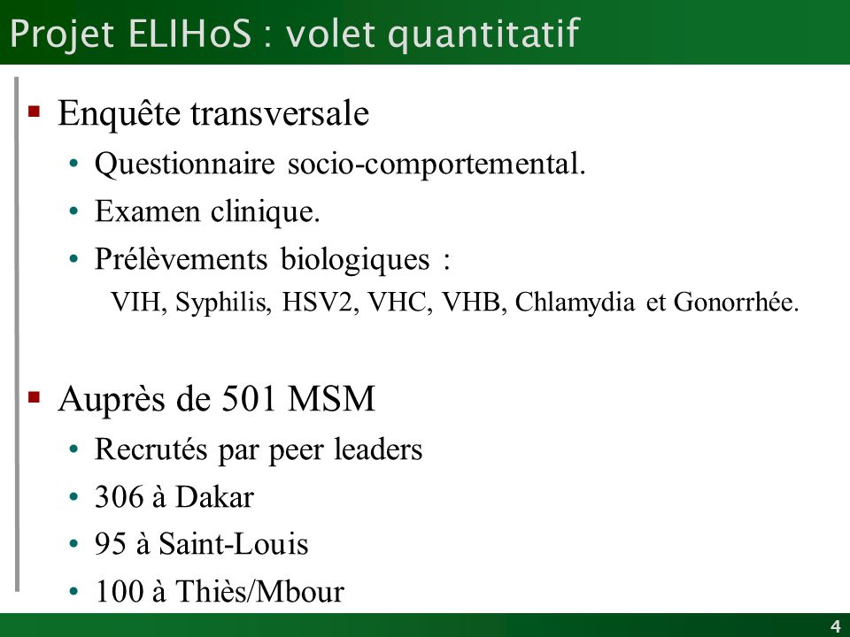 4 Projet ELIHoS : volet quantitatif Enquête transversale Questionnaire socio-comportemental. Examen clinique. Prélèvements biologiques : VIH, Syphilis