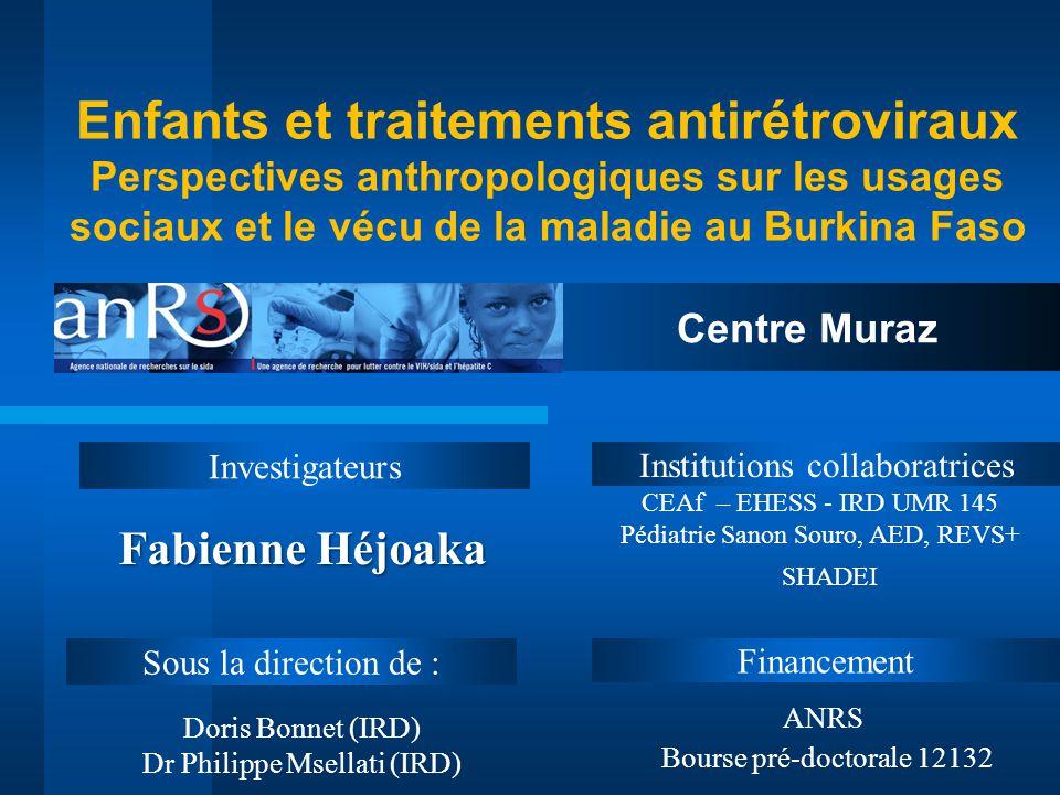 Enfants et traitements antirétroviraux Perspectives anthropologiques sur les usages sociaux et le vécu de la maladie au Burkina Faso Investigateurs Fi