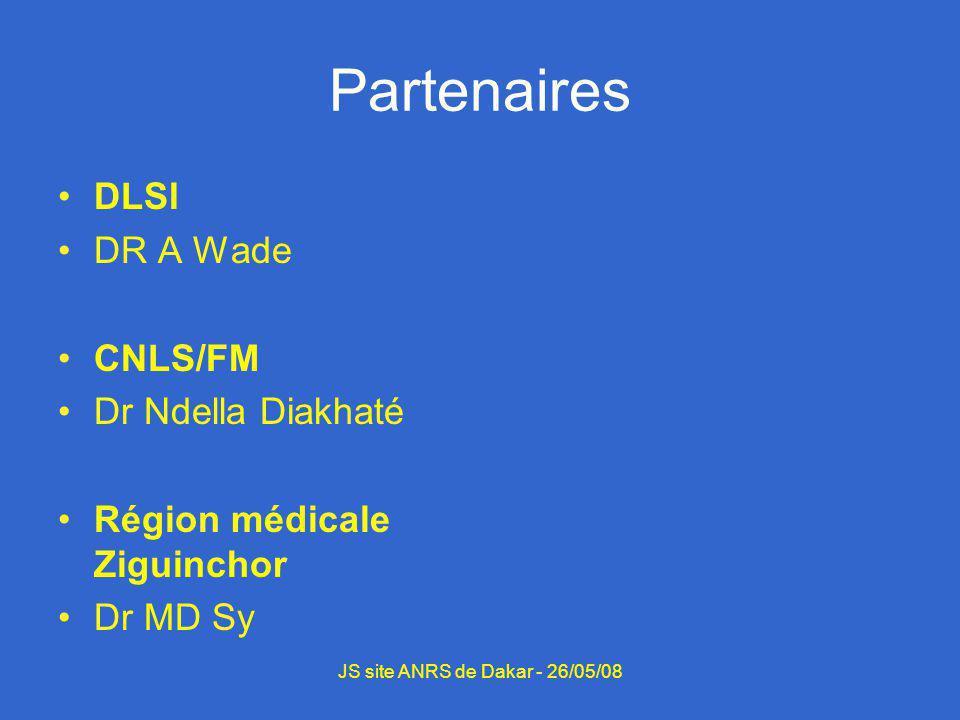 Partenaires DLSI DR A Wade CNLS/FM Dr Ndella Diakhaté Région médicale Ziguinchor Dr MD Sy JS site ANRS de Dakar - 26/05/08