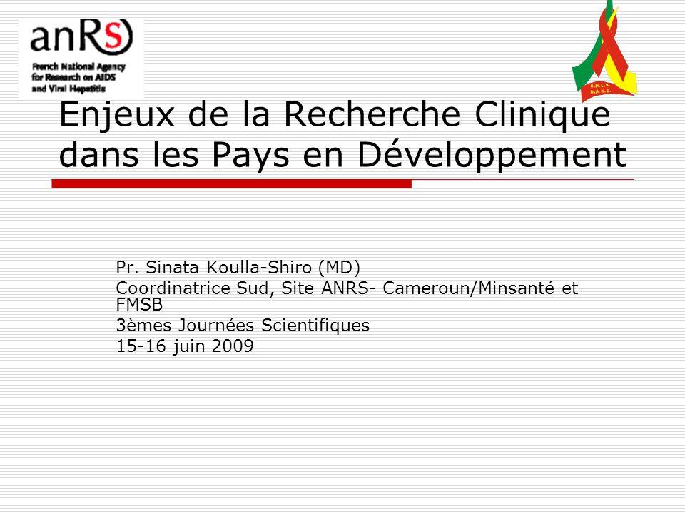Enjeux de la Recherche Clinique dans les Pays en Développement Pr. Sinata Koulla-Shiro (MD) Coordinatrice Sud, Site ANRS- Cameroun/Minsanté et FMSB 3è