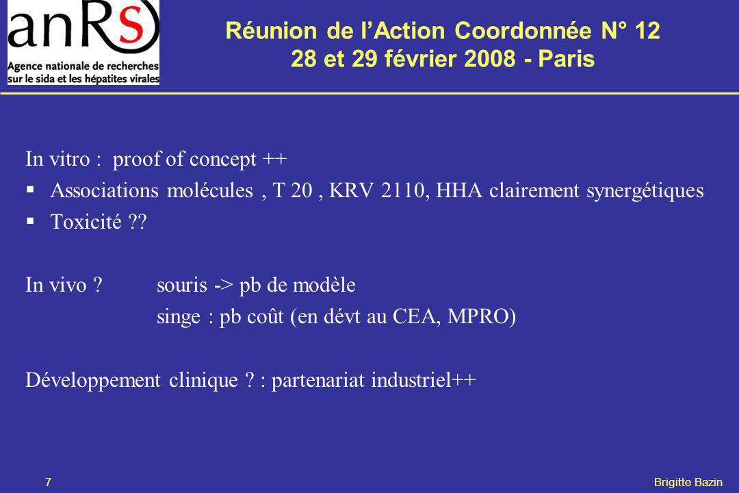 Réunion de lAction Coordonnée N° 12 28 et 29 février 2008 - Paris 7 Brigitte Bazin In vitro : proof of concept ++ Associations molécules, T 20, KRV 2110, HHA clairement synergétiques Toxicité .