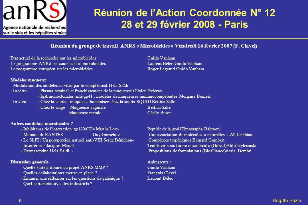 Réunion de lAction Coordonnée N° 12 28 et 29 février 2008 - Paris 9 Brigitte Bazin Réunion du groupe de travail ANRS « Microbicides » Vendredi 16 février 2007 (F.