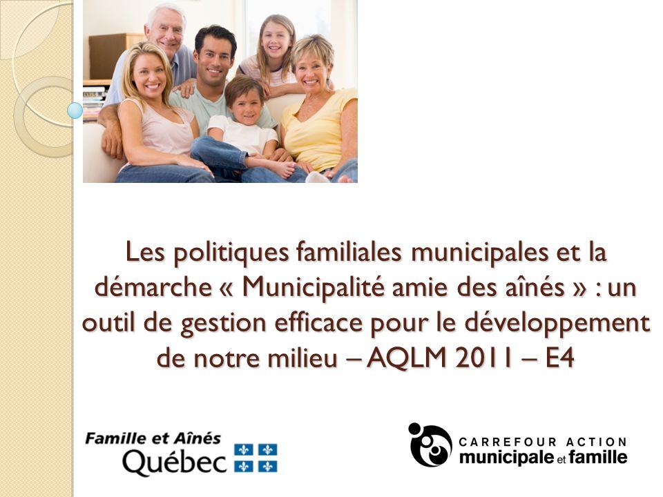 Les politiques familiales municipales et la démarche « Municipalité amie des aînés » : un outil de gestion efficace pour le développement de notre milieu – AQLM 2011 – E4