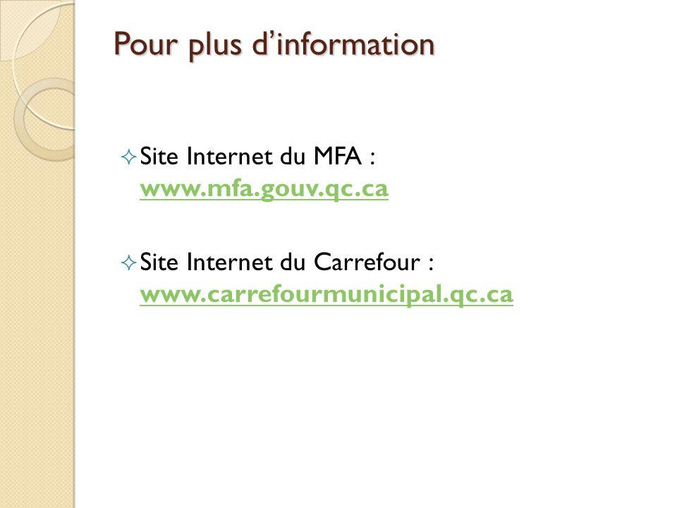 Pour plus dinformation Site Internet du MFA : www.mfa.gouv.qc.ca www.mfa.gouv.qc.ca Site Internet du Carrefour : www.carrefourmunicipal.qc.ca www.carrefourmunicipal.qc.ca