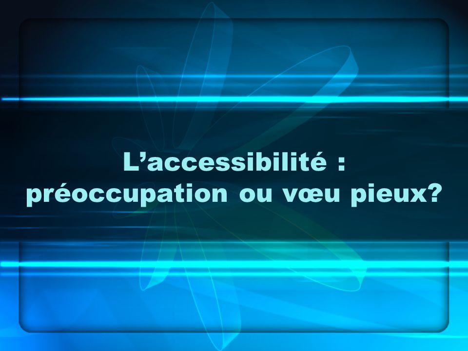 Laccessibilité : préoccupation ou vœu pieux
