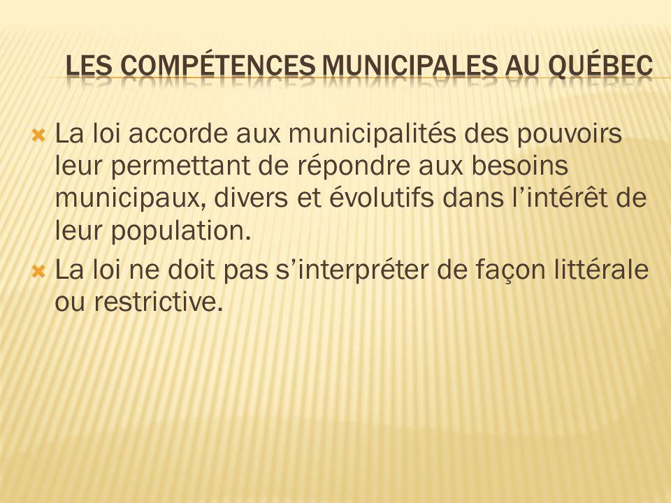 La loi accorde aux municipalités des pouvoirs leur permettant de répondre aux besoins municipaux, divers et évolutifs dans lintérêt de leur population.