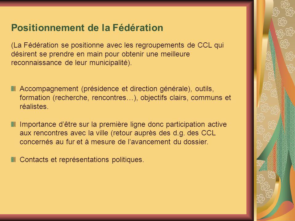 Positionnement de la Fédération (La Fédération se positionne avec les regroupements de CCL qui désirent se prendre en main pour obtenir une meilleure reconnaissance de leur municipalité).