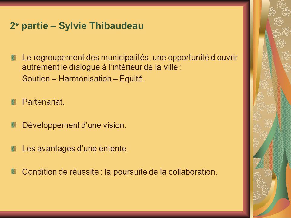 2 e partie – Sylvie Thibaudeau Le regroupement des municipalités, une opportunité douvrir autrement le dialogue à lintérieur de la ville : Soutien – Harmonisation – Équité.