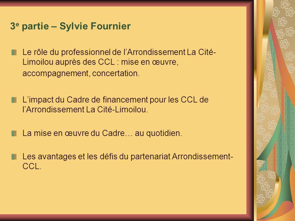 3 e partie – Sylvie Fournier Le rôle du professionnel de lArrondissement La Cité- Limoilou auprès des CCL : mise en œuvre, accompagnement, concertation.