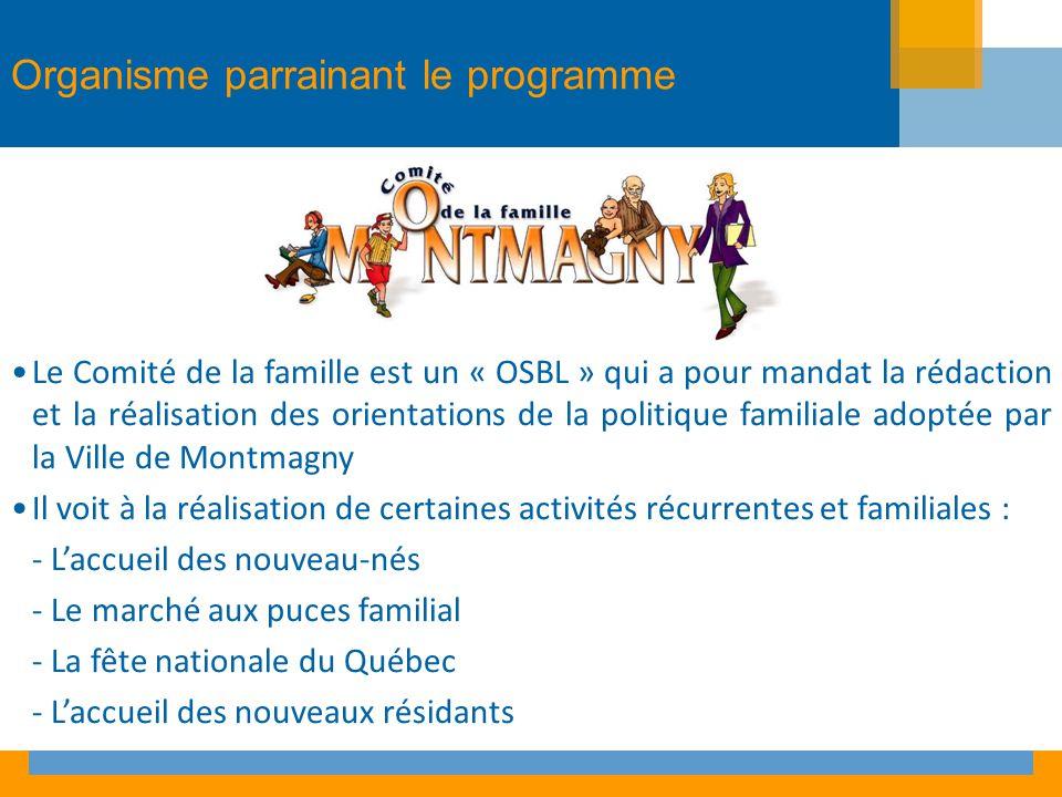 Organisme parrainant le programme Le Comité de la famille est un « OSBL » qui a pour mandat la rédaction et la réalisation des orientations de la poli