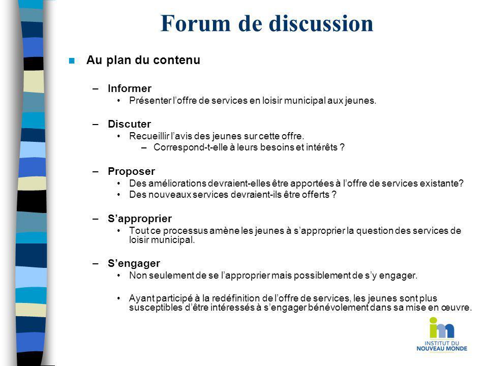 Forum de discussion Au plan du contenu –Informer Présenter loffre de services en loisir municipal aux jeunes. –Discuter Recueillir lavis des jeunes su