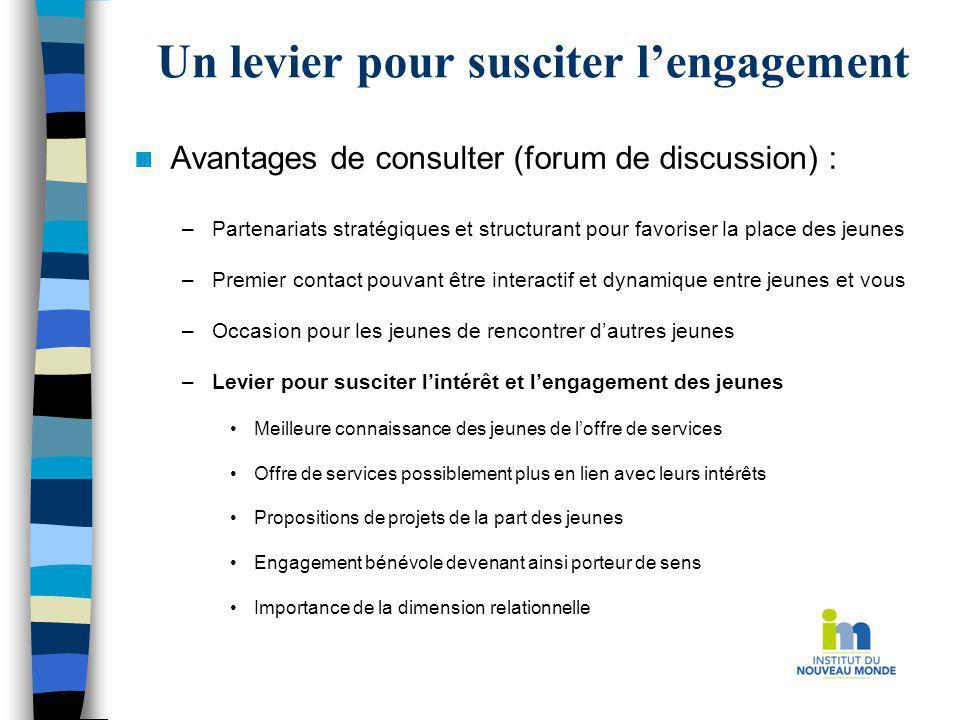 Un levier pour susciter lengagement Avantages de consulter (forum de discussion) : –Partenariats stratégiques et structurant pour favoriser la place d