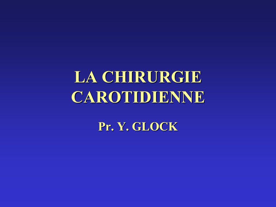 LA CHIRURGIE CAROTIDIENNE Pr. Y. GLOCK