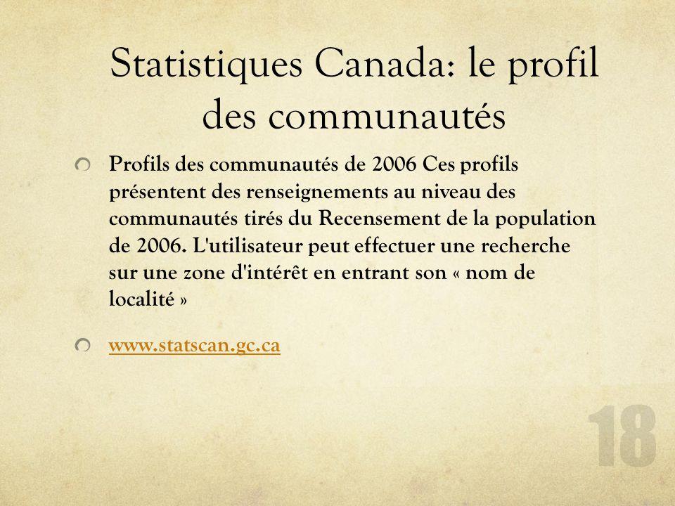 Statistiques Canada: le profil des communautés Profils des communautés de 2006 Ces profils présentent des renseignements au niveau des communautés tirés du Recensement de la population de 2006.