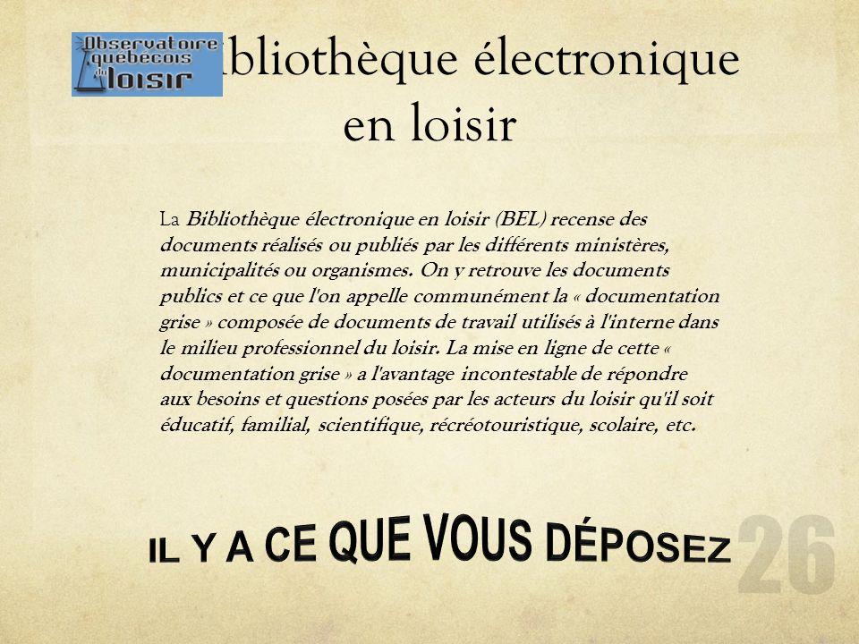 La bibliothèque électronique en loisir La Bibliothèque électronique en loisir (BEL) recense des documents réalisés ou publiés par les différents ministères, municipalités ou organismes.