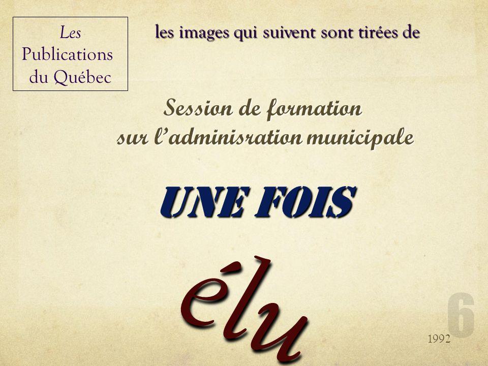 élu Les Publications du Québec Session de formation sur ladminisration municipale une fois 1992 les images qui suivent sont tirées de 6