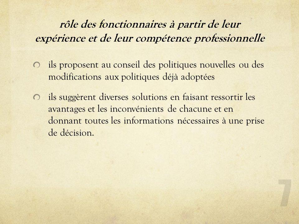 rôle des fonctionnaires à partir de leur expérience et de leur compétence professionnelle ils proposent au conseil des politiques nouvelles ou des mod