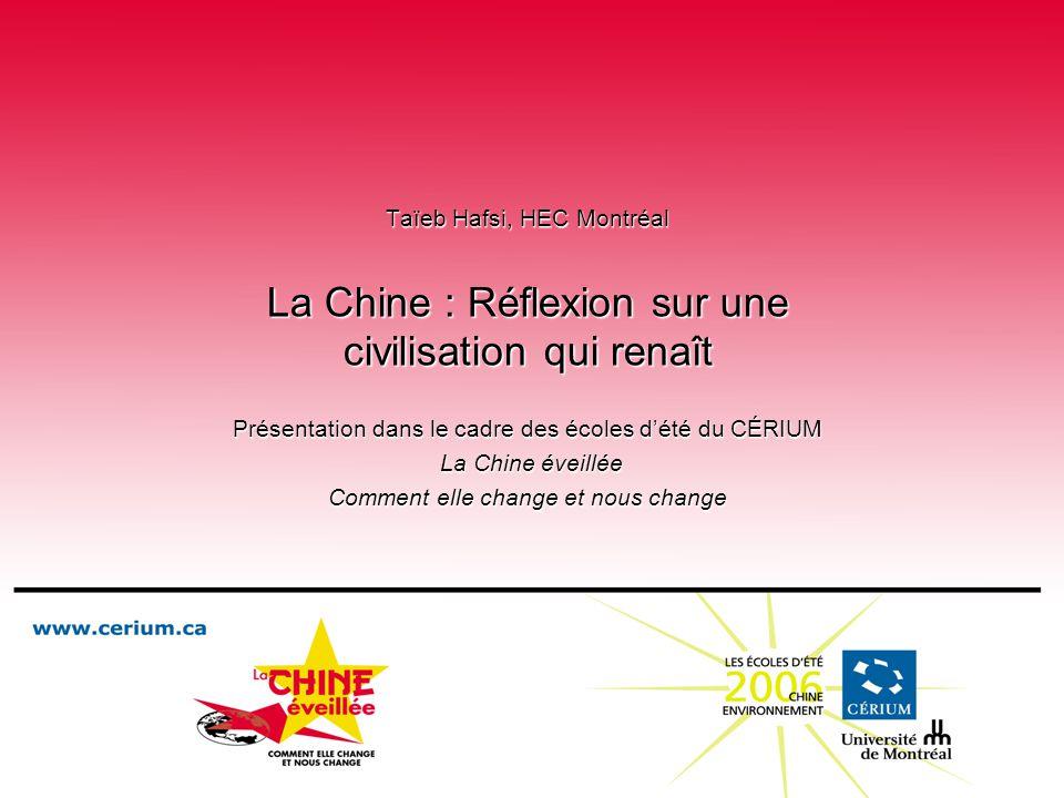 Taïeb Hafsi, HEC Montréal La Chine : Réflexion sur une civilisation qui renaît Présentation dans le cadre des écoles dété du CÉRIUM La Chine éveillée