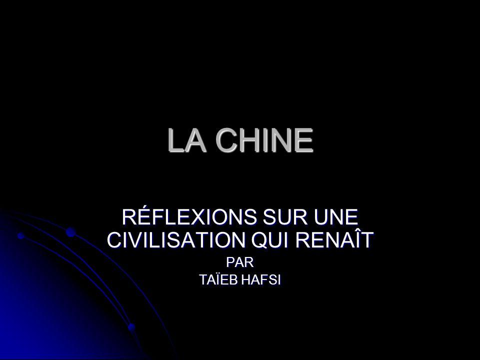 LA CHINE RÉFLEXIONS SUR UNE CIVILISATION QUI RENAÎT PAR TAÏEB HAFSI