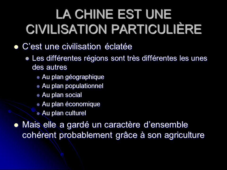 LA CHINE EST UNE CIVILISATION PARTICULIÈRE Cest une civilisation éclatée Cest une civilisation éclatée Les différentes régions sont très différentes l