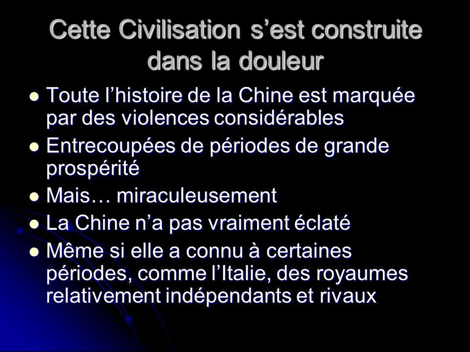 Cette Civilisation sest construite dans la douleur Toute lhistoire de la Chine est marquée par des violences considérables Toute lhistoire de la Chine