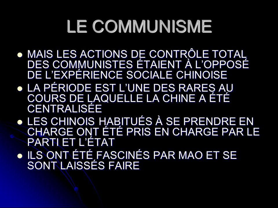 LE COMMUNISME MAIS LES ACTIONS DE CONTRÔLE TOTAL DES COMMUNISTES ÉTAIENT À LOPPOSÉ DE LEXPÉRIENCE SOCIALE CHINOISE MAIS LES ACTIONS DE CONTRÔLE TOTAL
