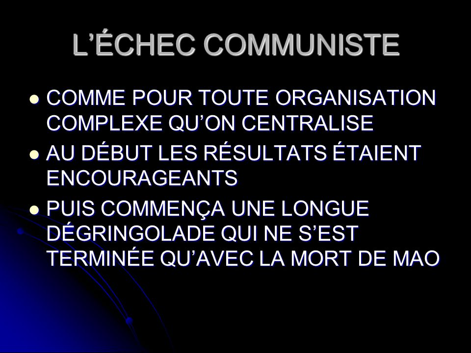 LÉCHEC COMMUNISTE COMME POUR TOUTE ORGANISATION COMPLEXE QUON CENTRALISE COMME POUR TOUTE ORGANISATION COMPLEXE QUON CENTRALISE AU DÉBUT LES RÉSULTATS
