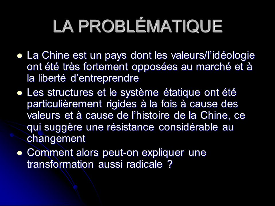 LA PROBLÉMATIQUE La Chine est un pays dont les valeurs/lidéologie ont été très fortement opposées au marché et à la liberté dentreprendre La Chine est