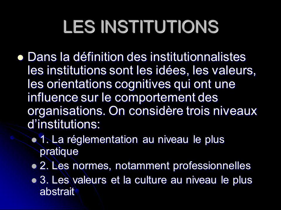 LES INSTITUTIONS Dans la définition des institutionnalistes les institutions sont les idées, les valeurs, les orientations cognitives qui ont une infl
