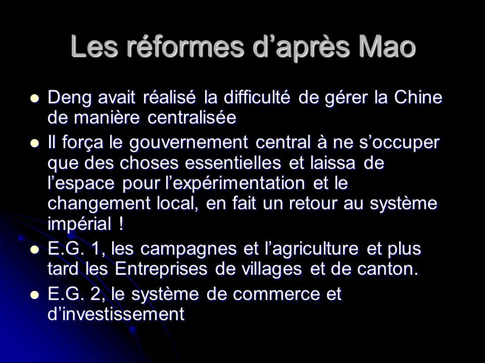 Les réformes daprès Mao Deng avait réalisé la difficulté de gérer la Chine de manière centralisée Deng avait réalisé la difficulté de gérer la Chine d