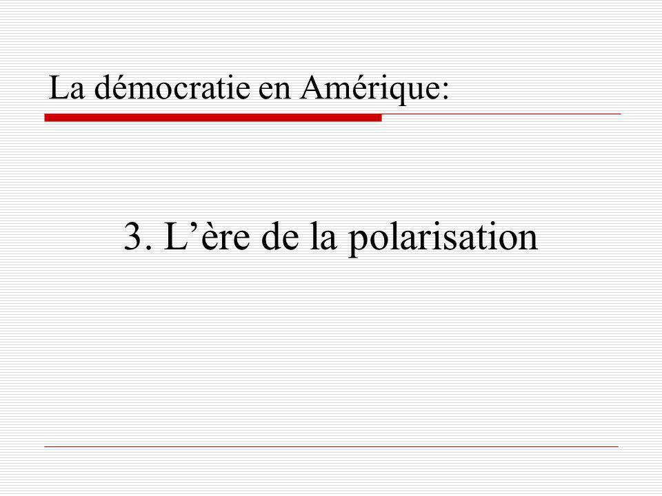 La démocratie en Amérique: 3. Lère de la polarisation
