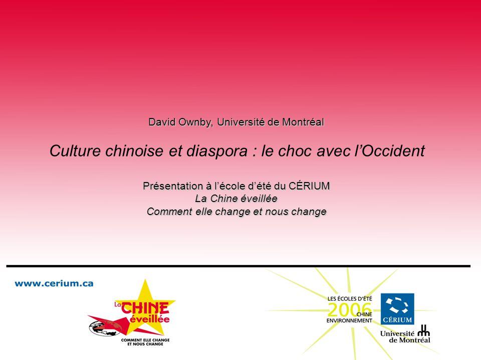 David Ownby, Université de Montréal Culture chinoise et diaspora : le choc avec lOccident Présentation à lécole dété du CÉRIUM La Chine éveillée Comme