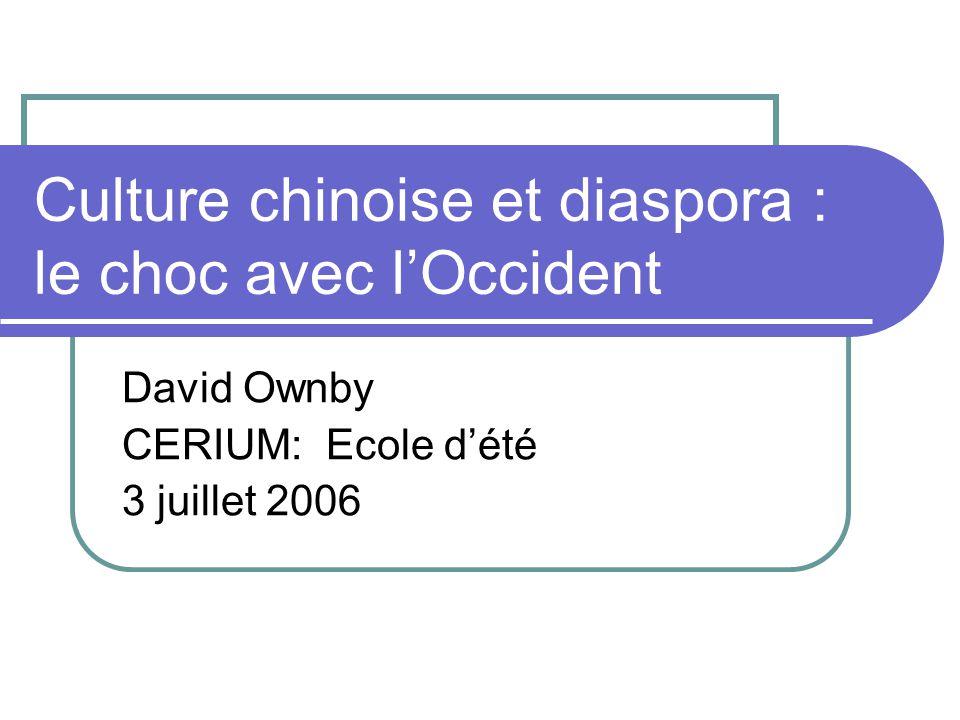 Culture chinoise et diaspora : le choc avec lOccident David Ownby CERIUM: Ecole dété 3 juillet 2006