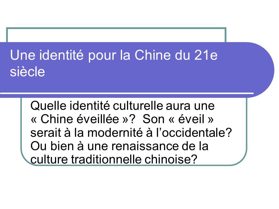 Une identité pour la Chine du 21e siècle Quelle identité culturelle aura une « Chine éveillée »? Son « éveil » serait à la modernité à loccidentale? O