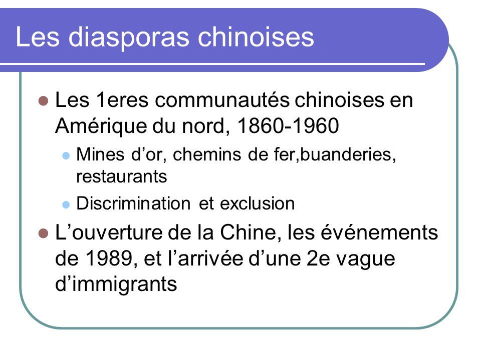 Les diasporas chinoises Les 1eres communautés chinoises en Amérique du nord, 1860-1960 Mines dor, chemins de fer,buanderies, restaurants Discriminatio