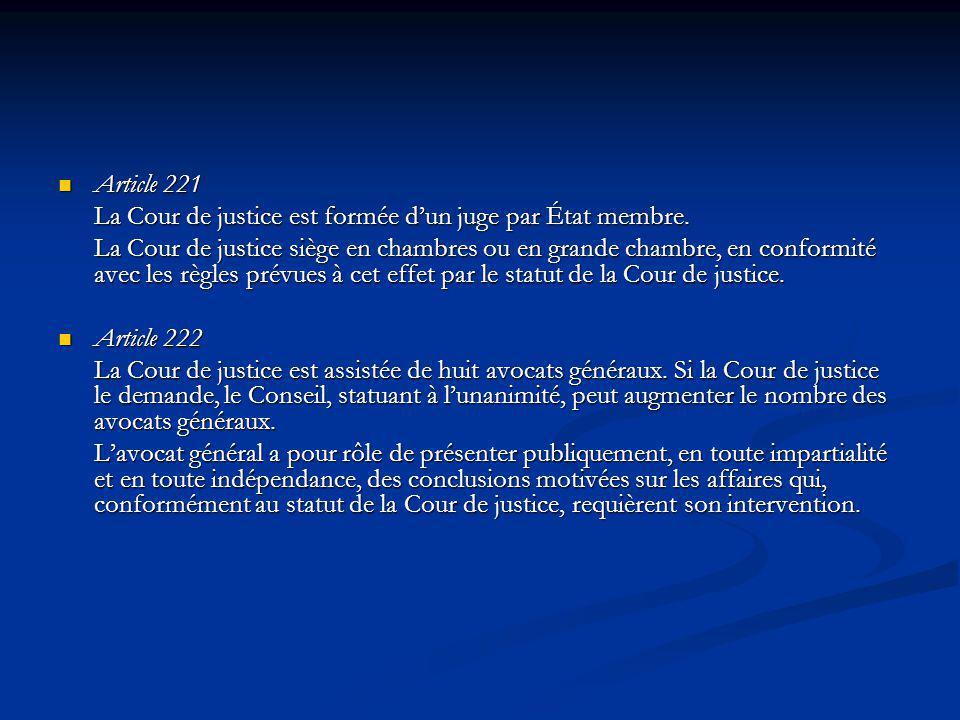 Article 221 Article 221 La Cour de justice est formée dun juge par État membre. La Cour de justice siège en chambres ou en grande chambre, en conformi