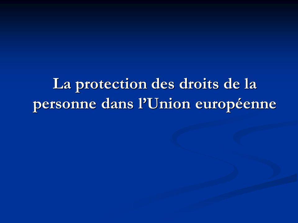 La protection des droits de la personne dans lUnion européenne