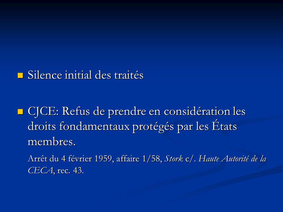 Silence initial des traités Silence initial des traités CJCE: Refus de prendre en considération les droits fondamentaux protégés par les États membres