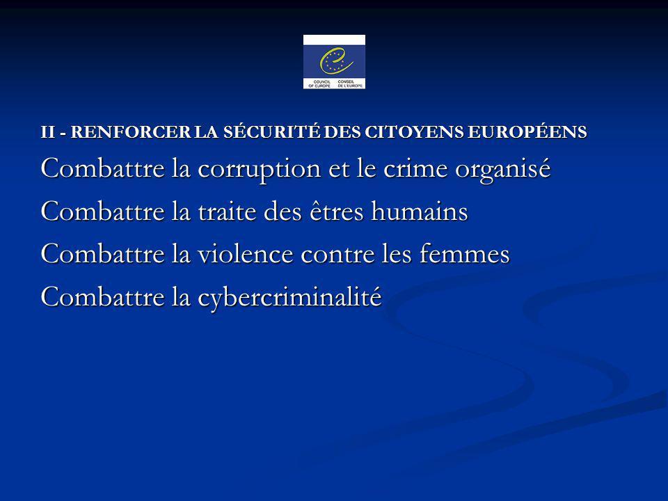 II - RENFORCER LA SÉCURITÉ DES CITOYENS EUROPÉENS Combattre la corruption et le crime organisé Combattre la traite des êtres humains Combattre la viol